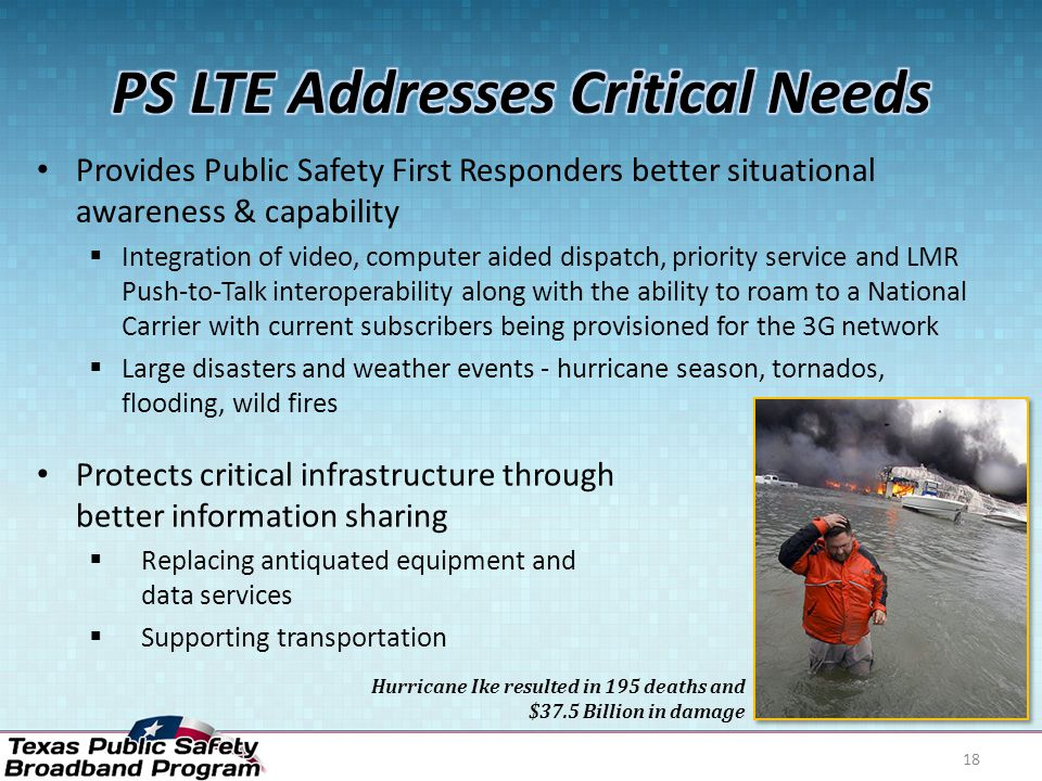 18 Provides Public Safety First Responders better situational awareness & capability  Integration of video, computer aided dispatch, priority service