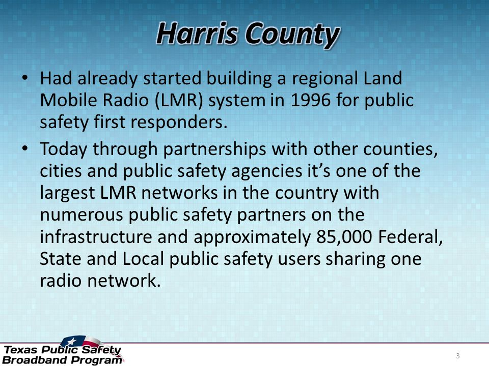 Infrastructure and equipment to minimize or reduce our Man Made/Terrorist threat This Private Public Partnership has not only helped with our LTE deployment for better information sharing
