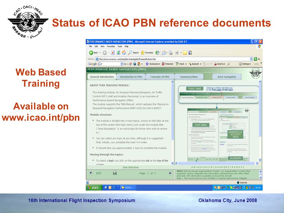 16th International Flight Inspection Symposium Oklahoma City, June 2008 Web Based Training Available on www.icao.int/pbn Status of ICAO PBN reference documents