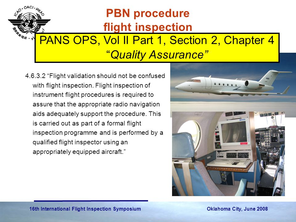 "16th International Flight Inspection Symposium Oklahoma City, June 2008 PBN procedure flight inspection 4.6.3.2 ""Flight validation should not be confu"