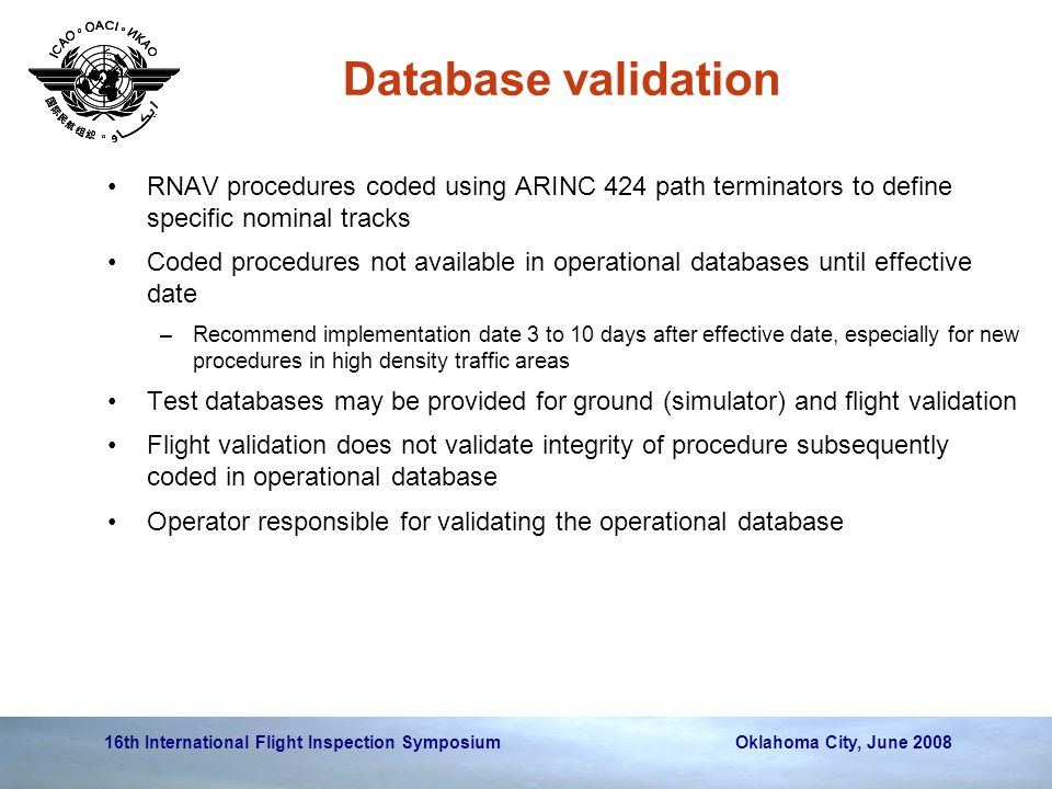 16th International Flight Inspection Symposium Oklahoma City, June 2008 Database validation RNAV procedures coded using ARINC 424 path terminators to