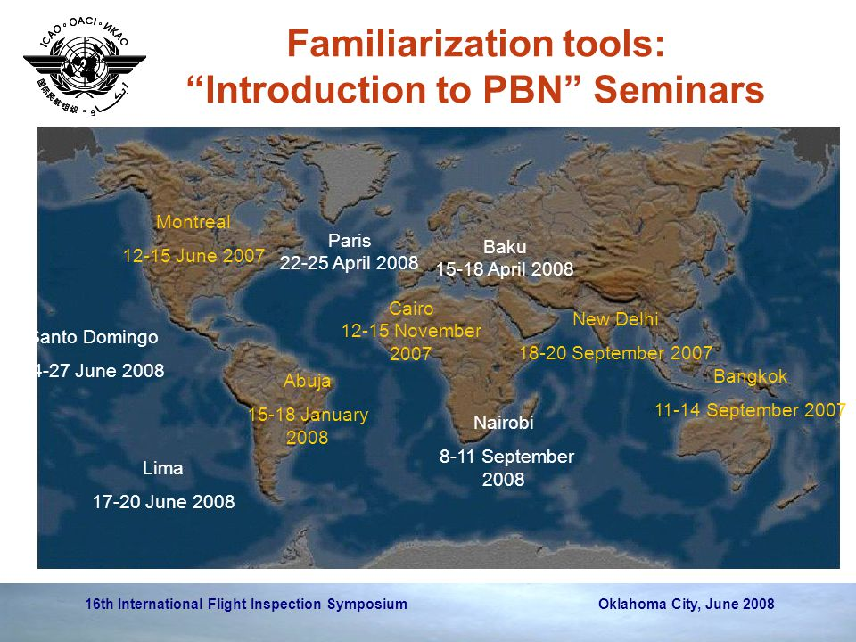 "16th International Flight Inspection Symposium Oklahoma City, June 2008 Familiarization tools: ""Introduction to PBN"" Seminars Bangkok 11-14 September"