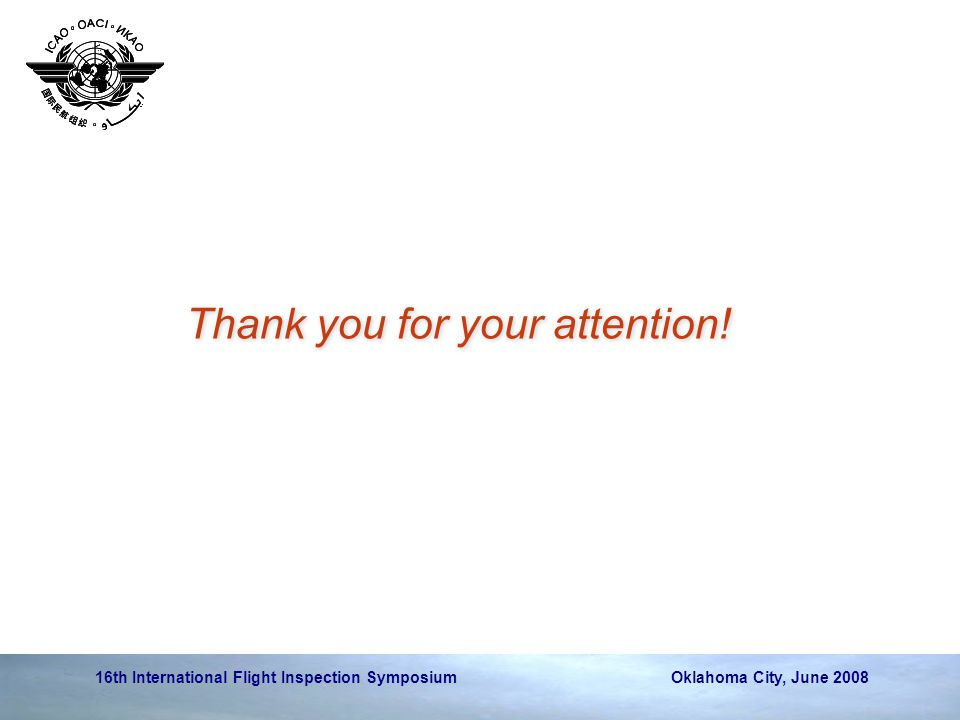 16th International Flight Inspection Symposium Oklahoma City, June 2008 Thank you for your attention!