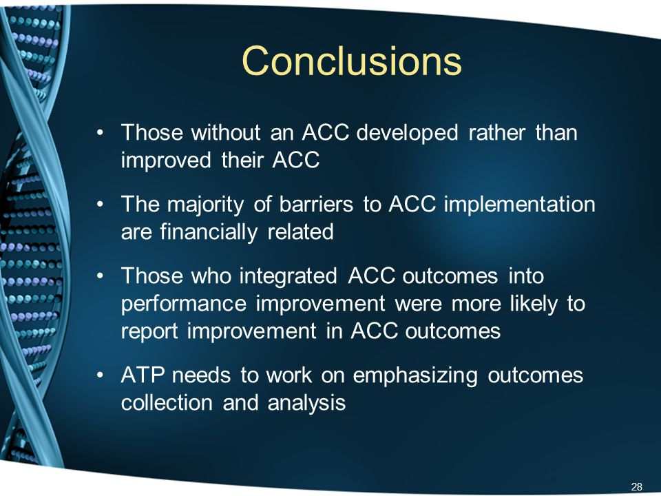 Survey Weaknesses Recall bias –some attended over 10 years ago Most ATP faculty involved in ACCs Unable to survey 15% of trainees who met inclusion criteria 29