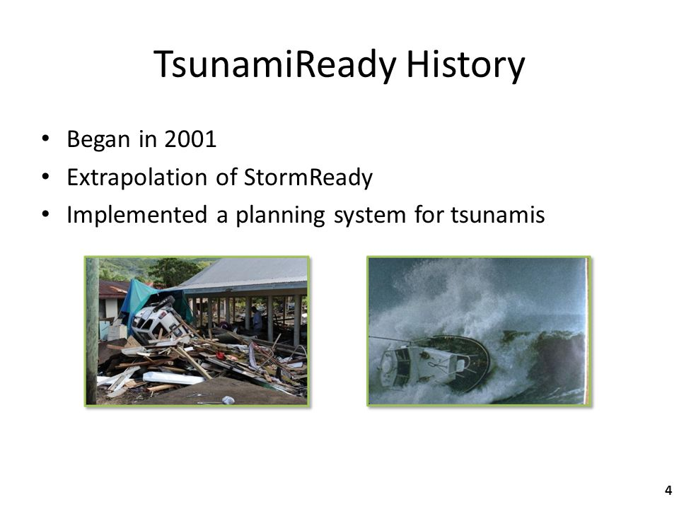 Began in 2001 Extrapolation of StormReady Implemented a planning system for tsunamis TsunamiReady History 4