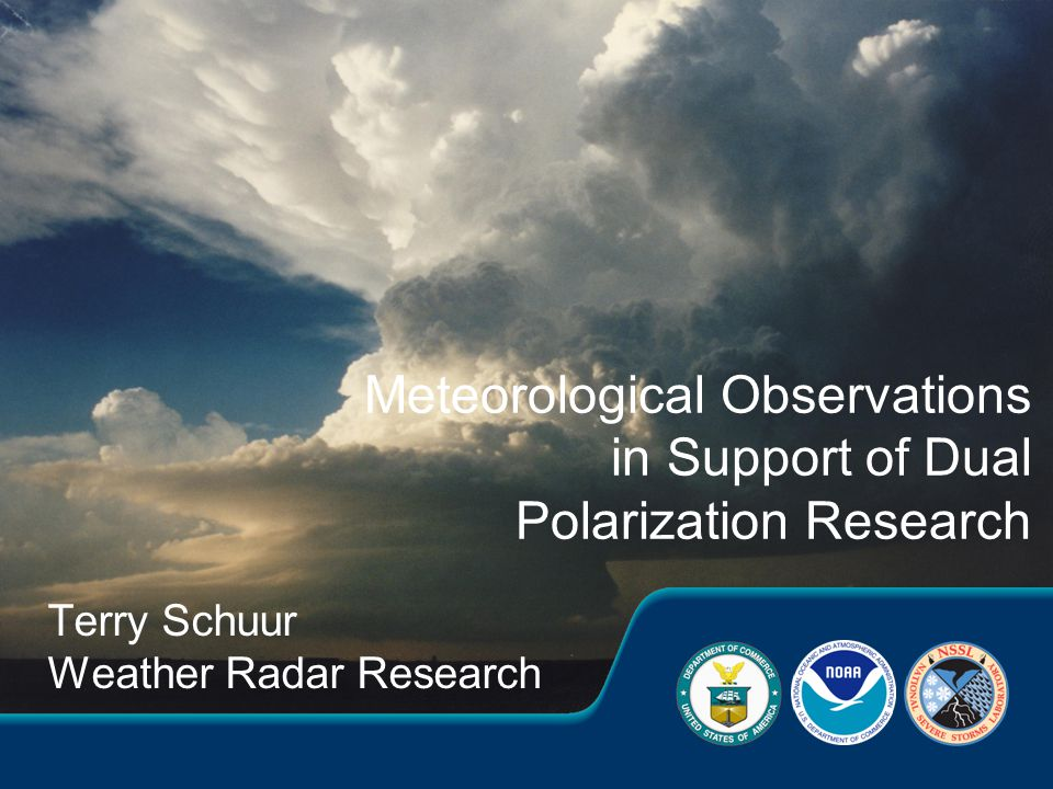 Terry Schuur Weather Radar Research Meteorological Observations in Support of Dual Polarization Research