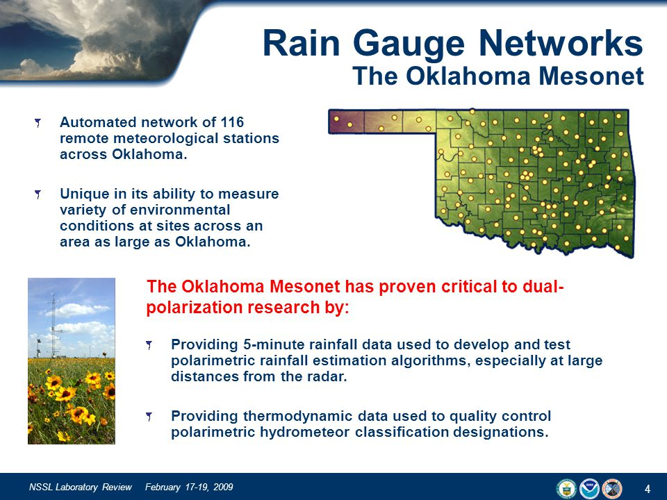 4 NSSL Laboratory Review February 17-19, 2009 Rain Gauge Networks The Oklahoma Mesonet Providing 5-minute rainfall data used to develop and test polar