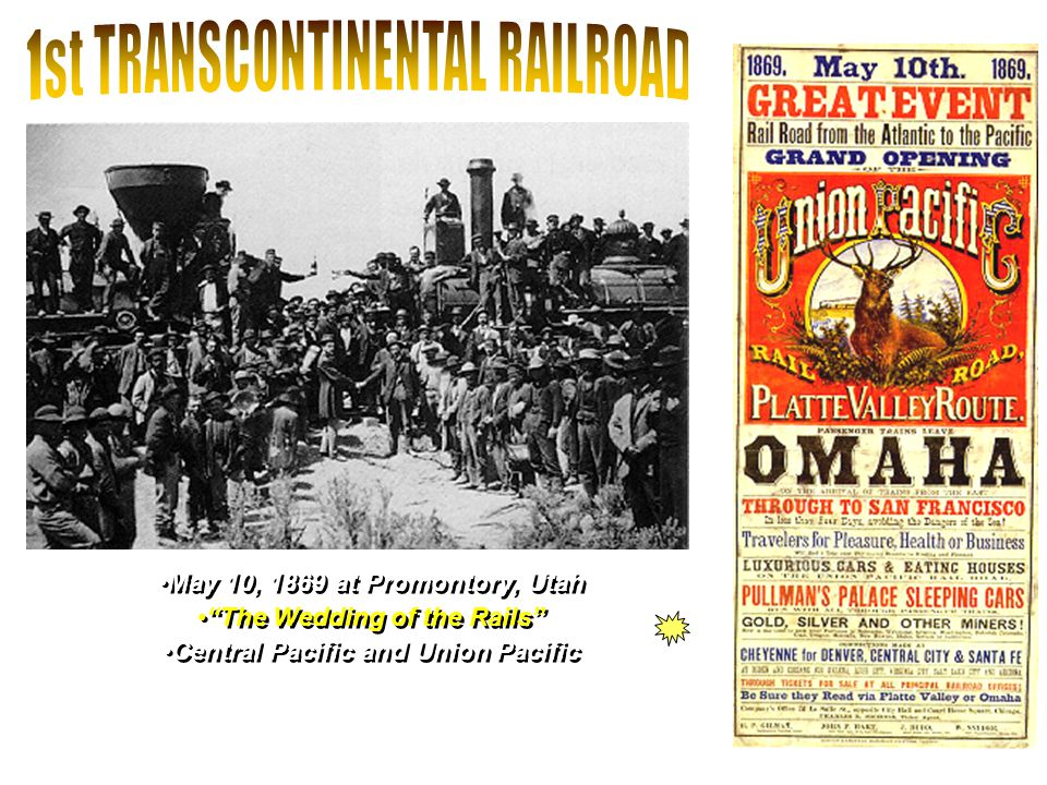 "May 10, 1869 at Promontory, Utah ""The Wedding of the Rails"" Central Pacific and Union Pacific May 10, 1869 at Promontory, Utah ""The Wedding of the Rai"