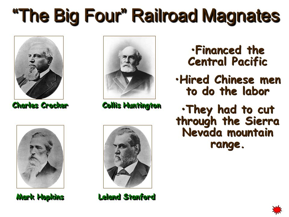 """The Big Four"" Railroad Magnates Charles Crocker Mark Hopkins Leland Stanford Collis Huntington Financed the Central Pacific Hired Chinese men to do t"