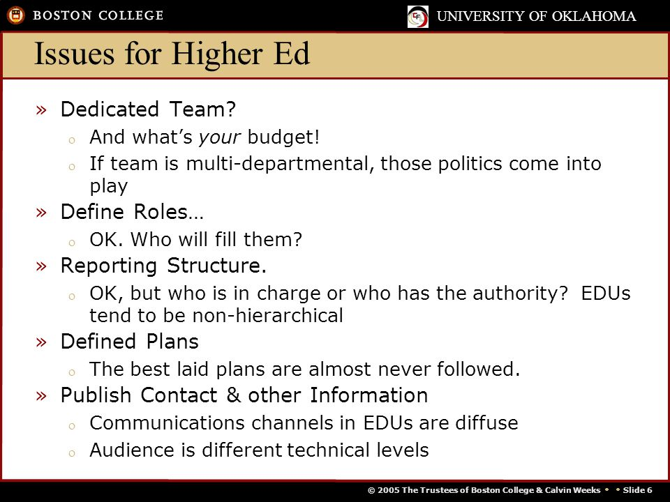 © 2005 The Trustees of Boston College & Calvin Weeks   Slide 6 UNIVERSITY OF OKLAHOMA Issues for Higher Ed »Dedicated Team.