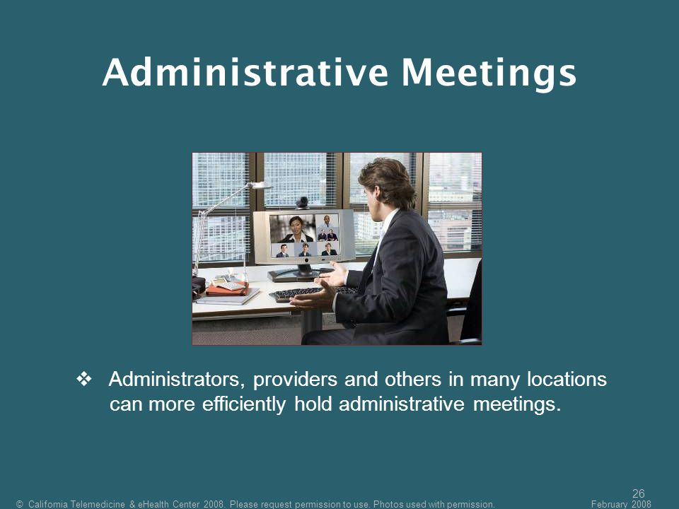 26  Administrators, providers and others in many locations can more efficiently hold administrative meetings.