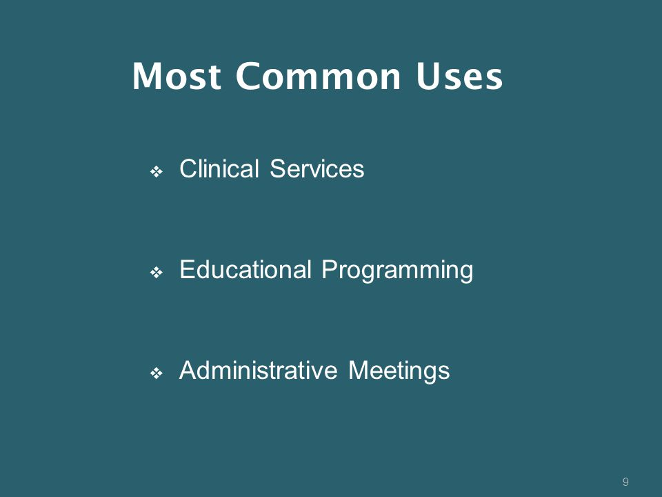 9  Clinical Services  Educational Programming  Administrative Meetings Most Common Uses