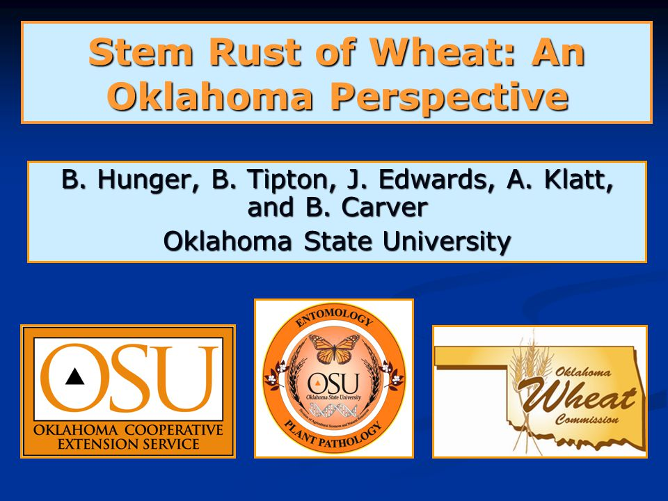 Stem Rust of Wheat: An Oklahoma Perspective B. Hunger, B. Tipton, J. Edwards, A. Klatt, and B. Carver Oklahoma State University