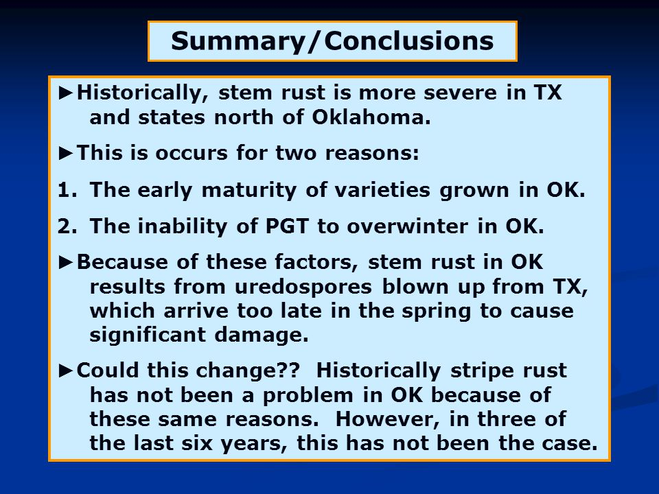 Summary/Conclusions ► Historically, stem rust is more severe in TX and states north of Oklahoma. ► This is occurs for two reasons: 1.The early maturit