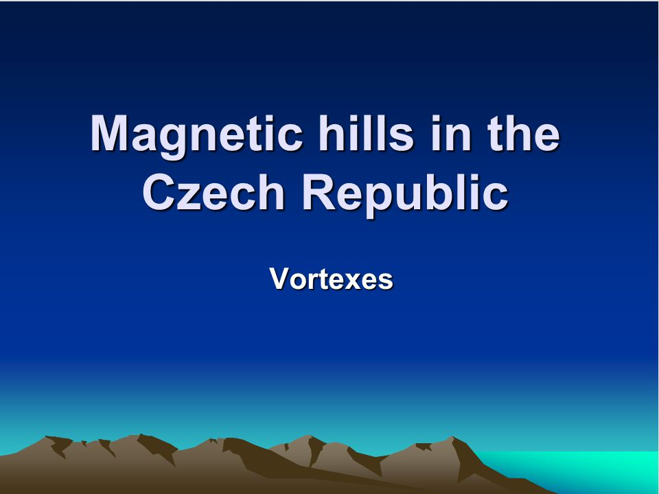 Magnetic hills in the Czech Republic Vortexes
