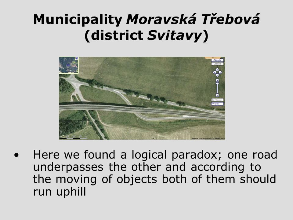 Municipality Moravská Třebová (district Svitavy) Here we found a logical paradox; one road underpasses the other and according to the moving of objects both of them should run uphill