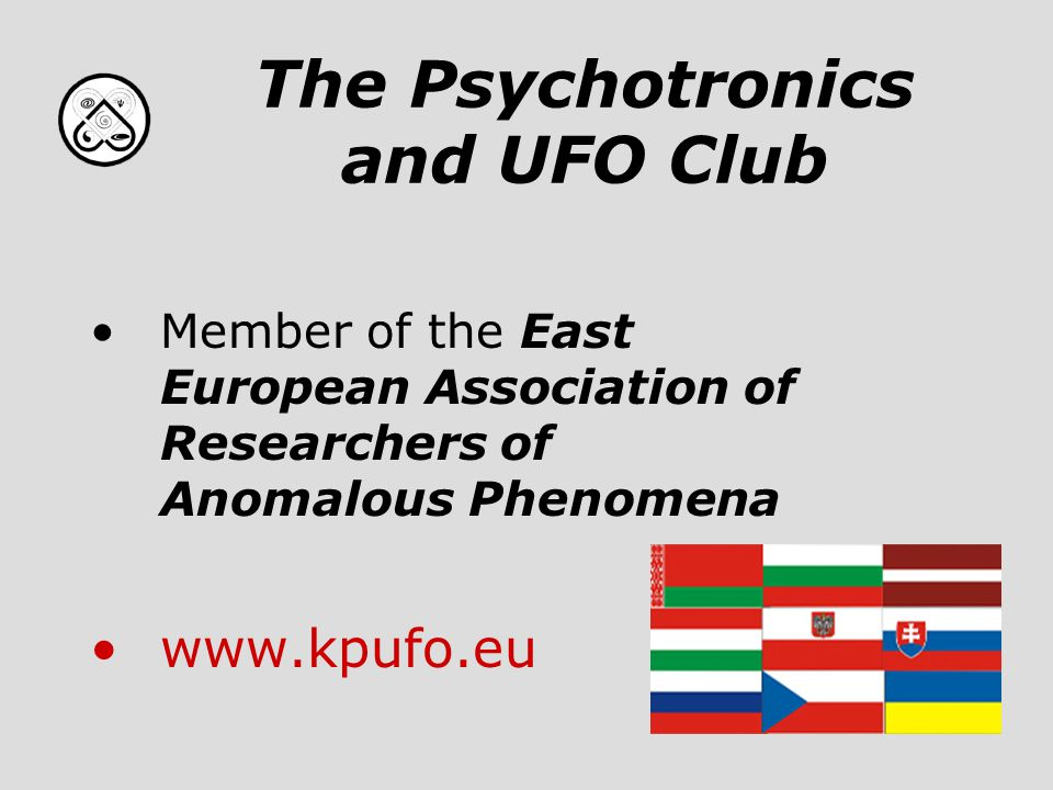 The Psychotronics and UFO Club Member of the East European Association of Researchers of Anomalous Phenomena www.kpufo.eu