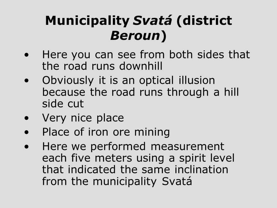 Municipality Svatá (district Beroun) Here you can see from both sides that the road runs downhill Obviously it is an optical illusion because the road