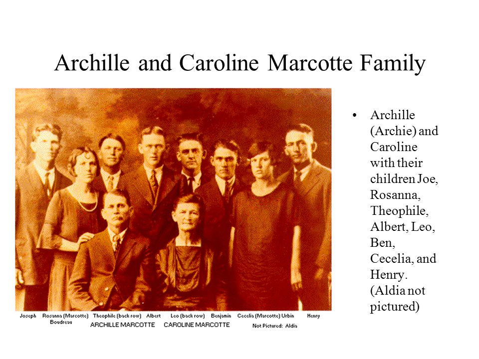 Archille and Caroline Marcotte Family Archille (Archie) and Caroline with their children Joe, Rosanna, Theophile, Albert, Leo, Ben, Cecelia, and Henry.