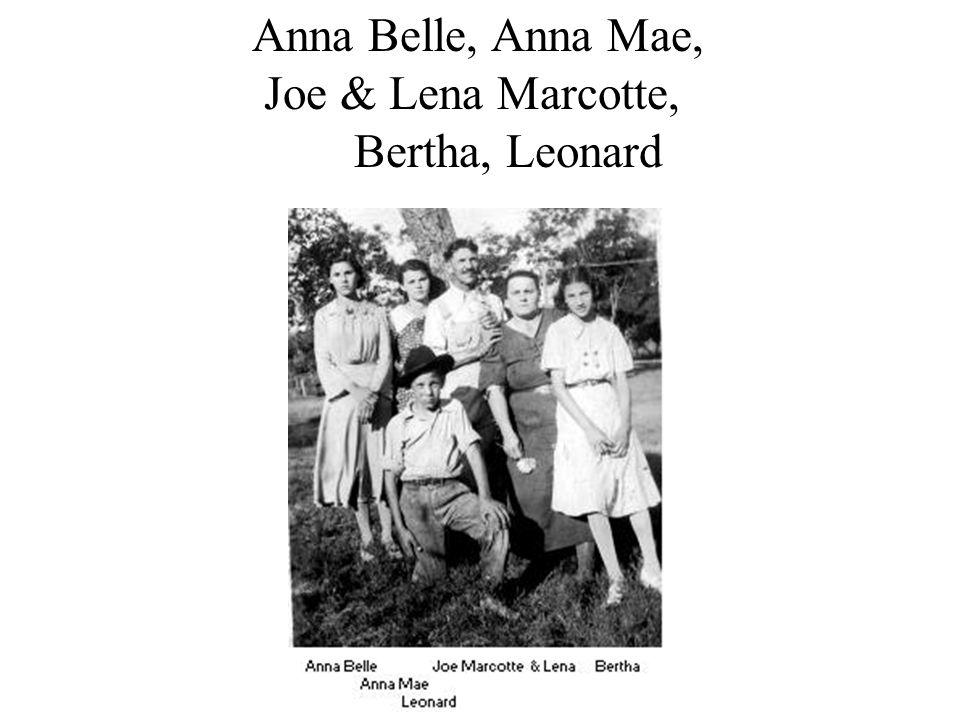 Anna Belle, Anna Mae, Joe & Lena Marcotte, Bertha, Leonard