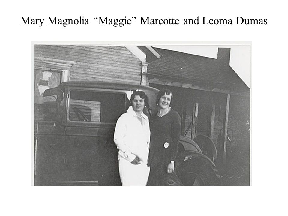 Mary Magnolia Maggie Marcotte and Leoma Dumas