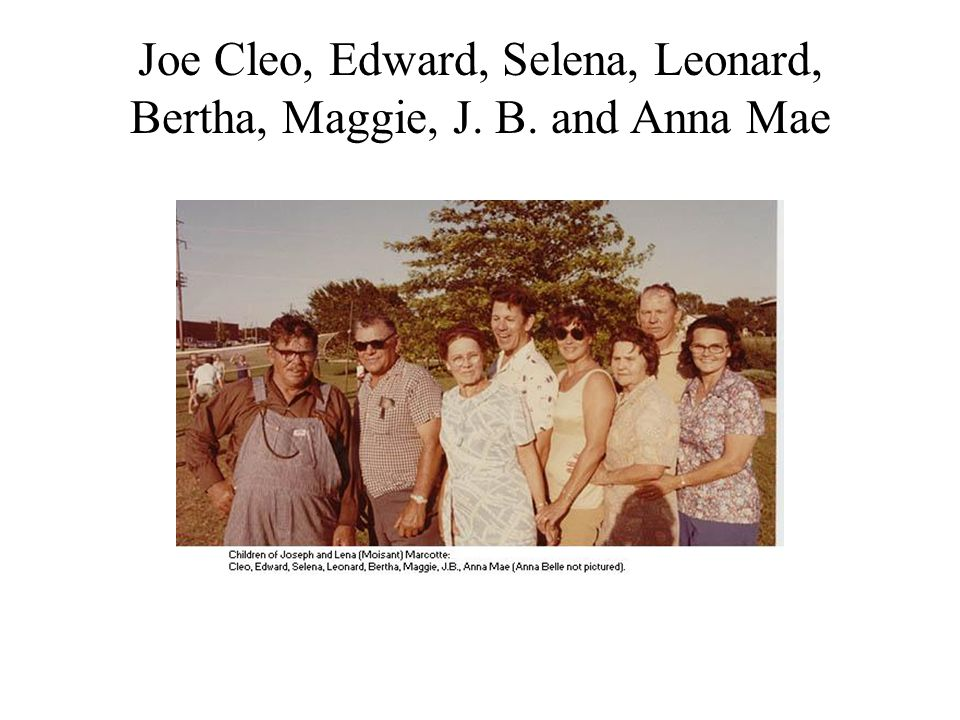Joe Cleo, Edward, Selena, Leonard, Bertha, Maggie, J. B. and Anna Mae