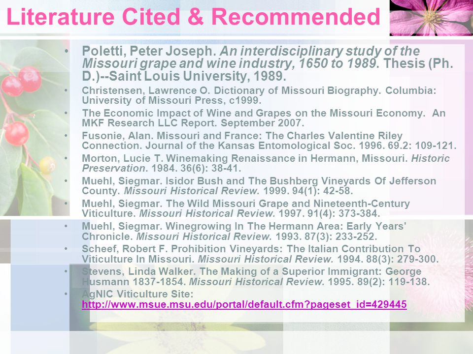Literature Cited & Recommended Poletti, Peter Joseph. An interdisciplinary study of the Missouri grape and wine industry, 1650 to 1989. Thesis (Ph. D.