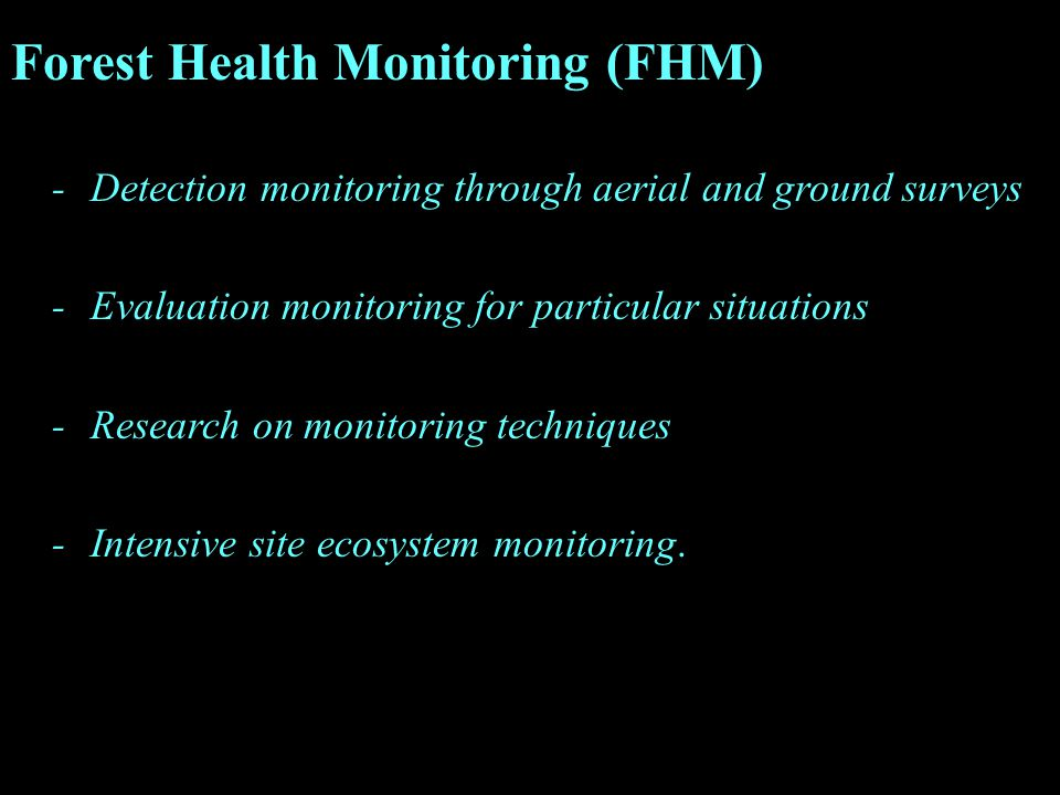Forest Health Monitoring (FHM) -Detection monitoring through aerial and ground surveys -Evaluation monitoring for particular situations -Research on m