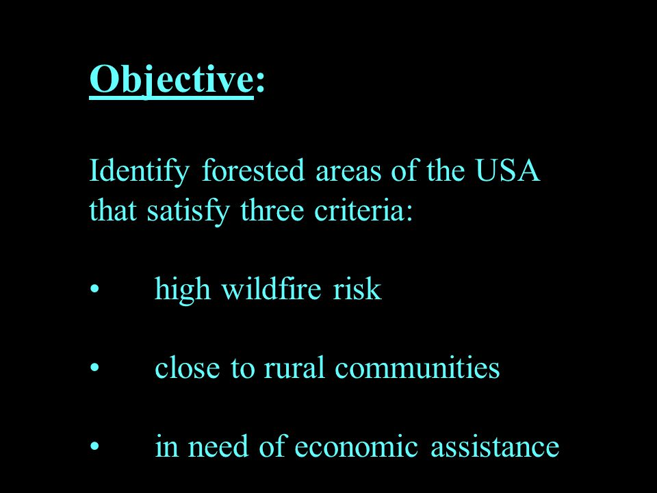 Objective: Identify forested areas of the USA that satisfy three criteria: high wildfire risk close to rural communities in need of economic assistanc