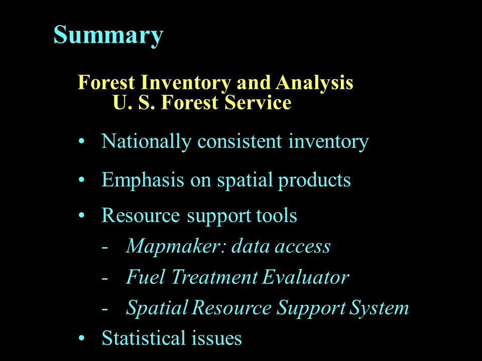 Summary Forest Inventory and Analysis U. S. Forest Service Nationally consistent inventory Emphasis on spatial products Resource support tools -Mapmak