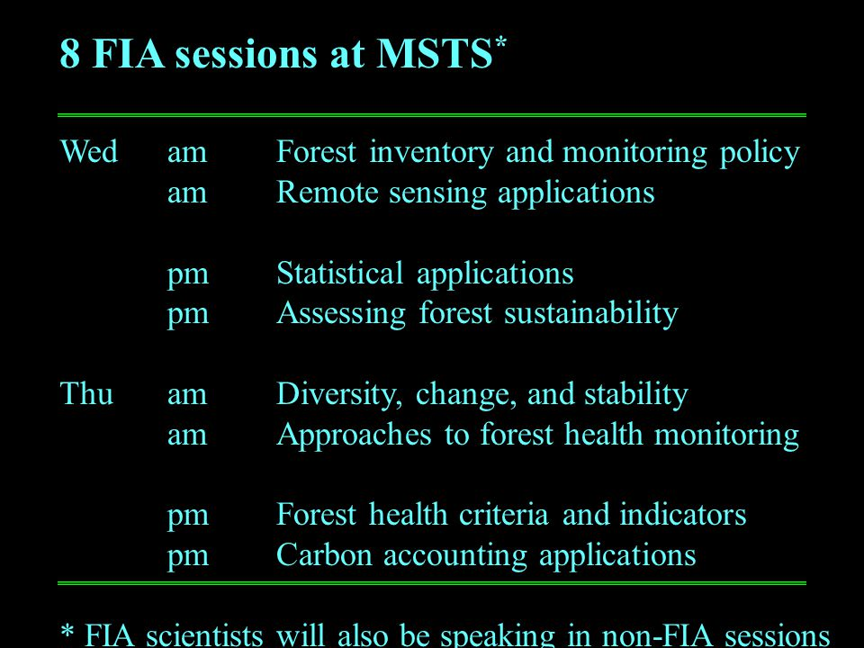 8 FIA sessions at MSTS * WedamForest inventory and monitoring policy amRemote sensing applications pmStatistical applications pmAssessing forest susta