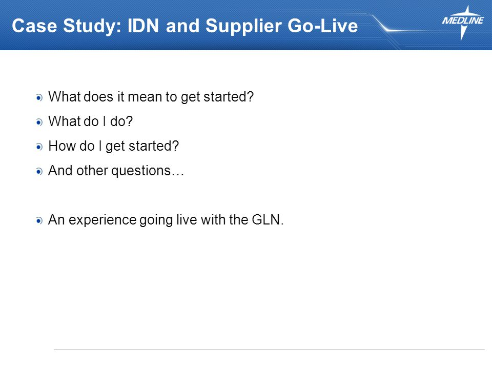 Case Study: IDN and Supplier Go-Live What does it mean to get started.
