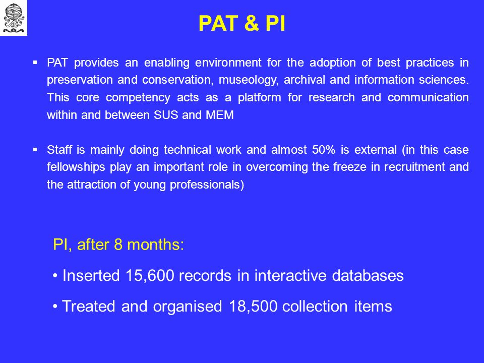 PAT & PI  PAT provides an enabling environment for the adoption of best practices in preservation and conservation, museology, archival and information sciences.