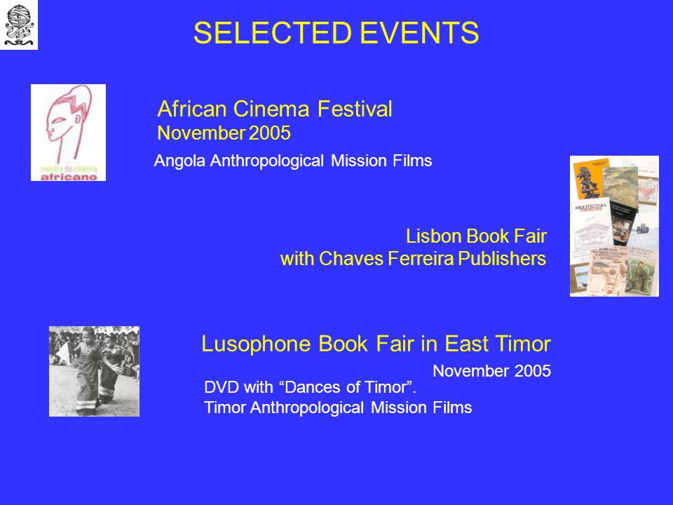 SELECTED EVENTS African Cinema Festival November 2005 Angola Anthropological Mission Films DVD with Dances of Timor .