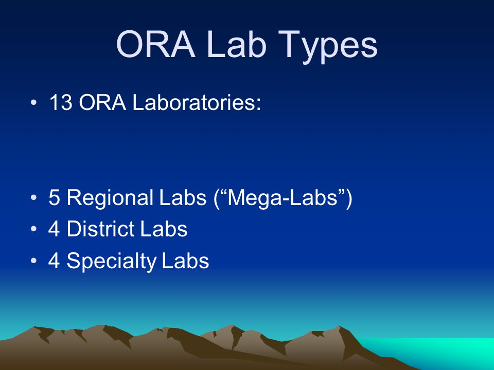 "ORA Lab Types 13 ORA Laboratories: 5 Regional Labs (""Mega-Labs"") 4 District Labs 4 Specialty Labs"