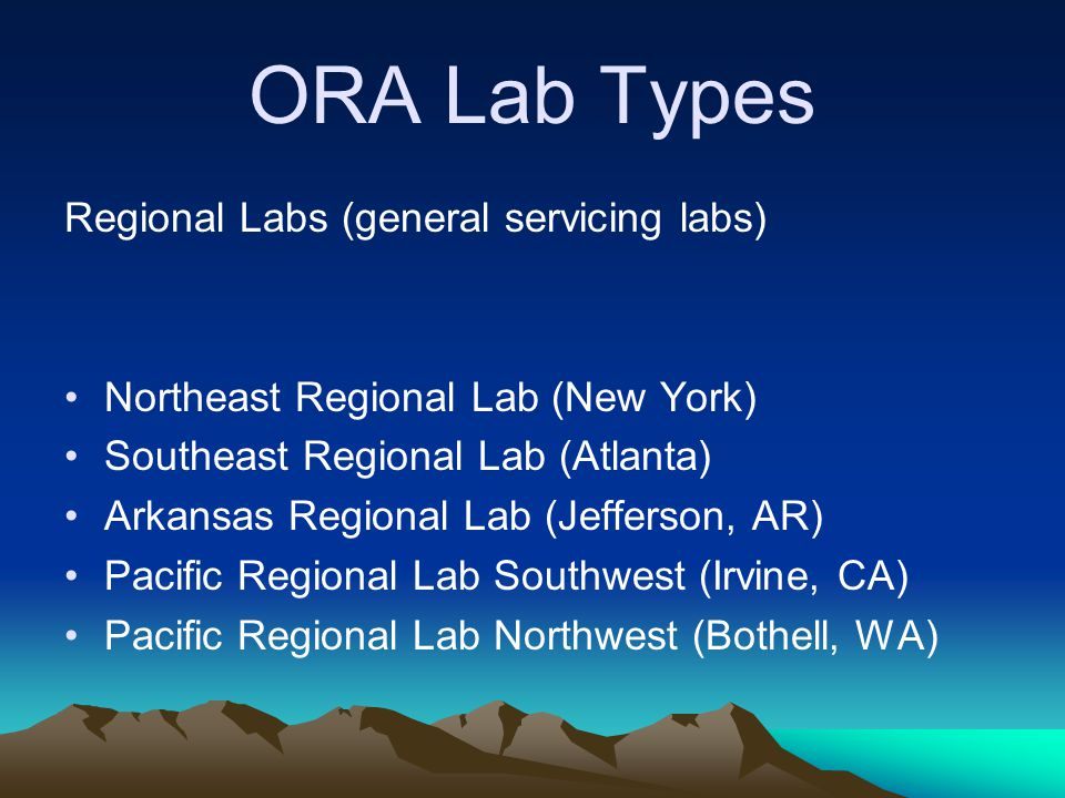 ORA Lab Types Regional Labs (general servicing labs) Northeast Regional Lab (New York) Southeast Regional Lab (Atlanta) Arkansas Regional Lab (Jeffers