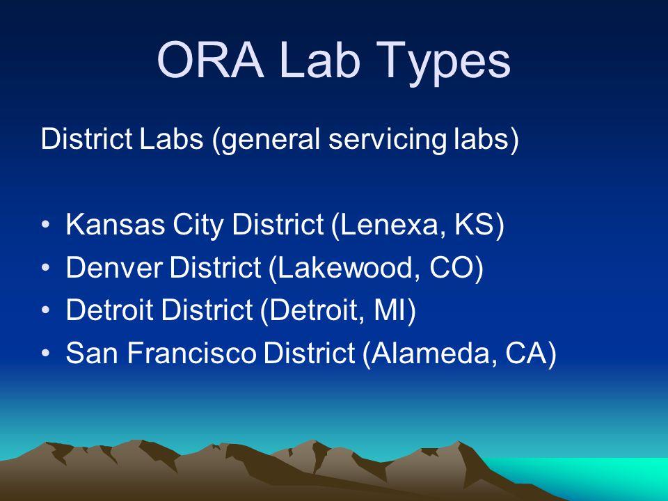 ORA Lab Types District Labs (general servicing labs) Kansas City District (Lenexa, KS) Denver District (Lakewood, CO) Detroit District (Detroit, MI) San Francisco District (Alameda, CA)