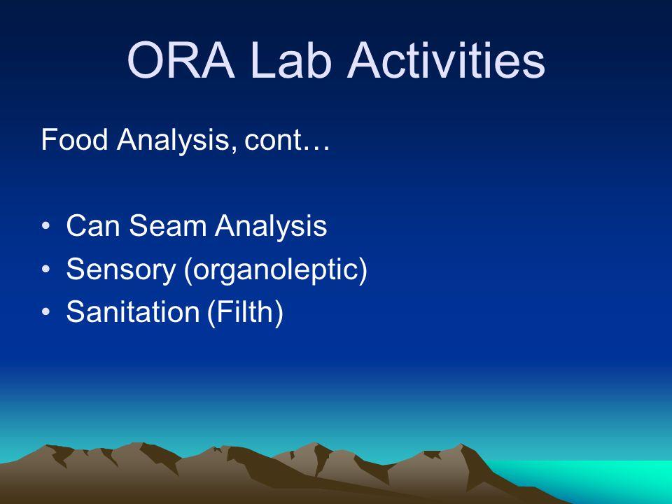 ORA Lab Activities Food Analysis, cont… Can Seam Analysis Sensory (organoleptic) Sanitation (Filth)