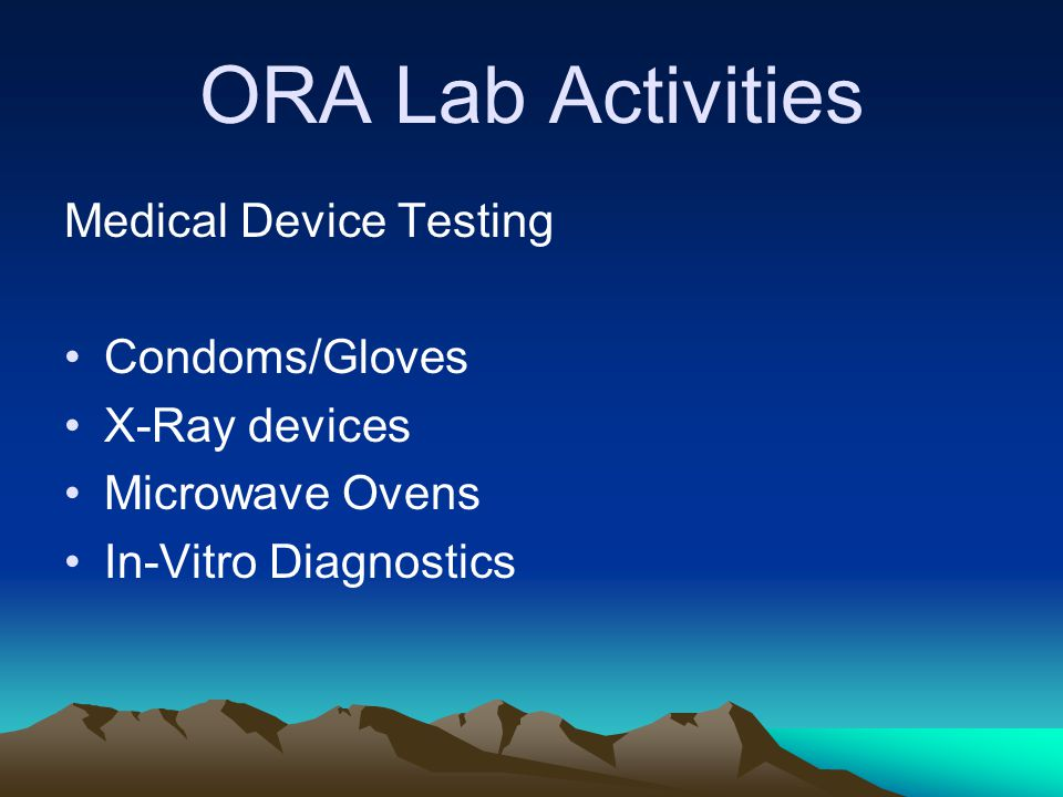 ORA Lab Activities Medical Device Testing Condoms/Gloves X-Ray devices Microwave Ovens In-Vitro Diagnostics