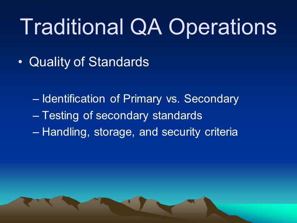 Traditional QA Operations Quality of Standards –Identification of Primary vs.