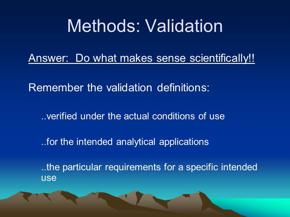 Methods: Validation Answer: Do what makes sense scientifically!.