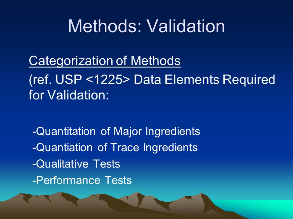 Methods: Validation Categorization of Methods (ref. USP Data Elements Required for Validation: -Quantitation of Major Ingredients -Quantiation of Trac