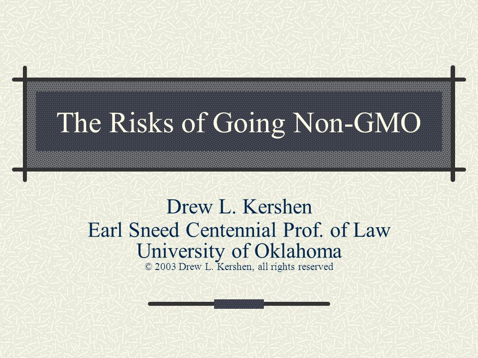 The Risks of Going Non-GMO Drew L. Kershen Earl Sneed Centennial Prof.