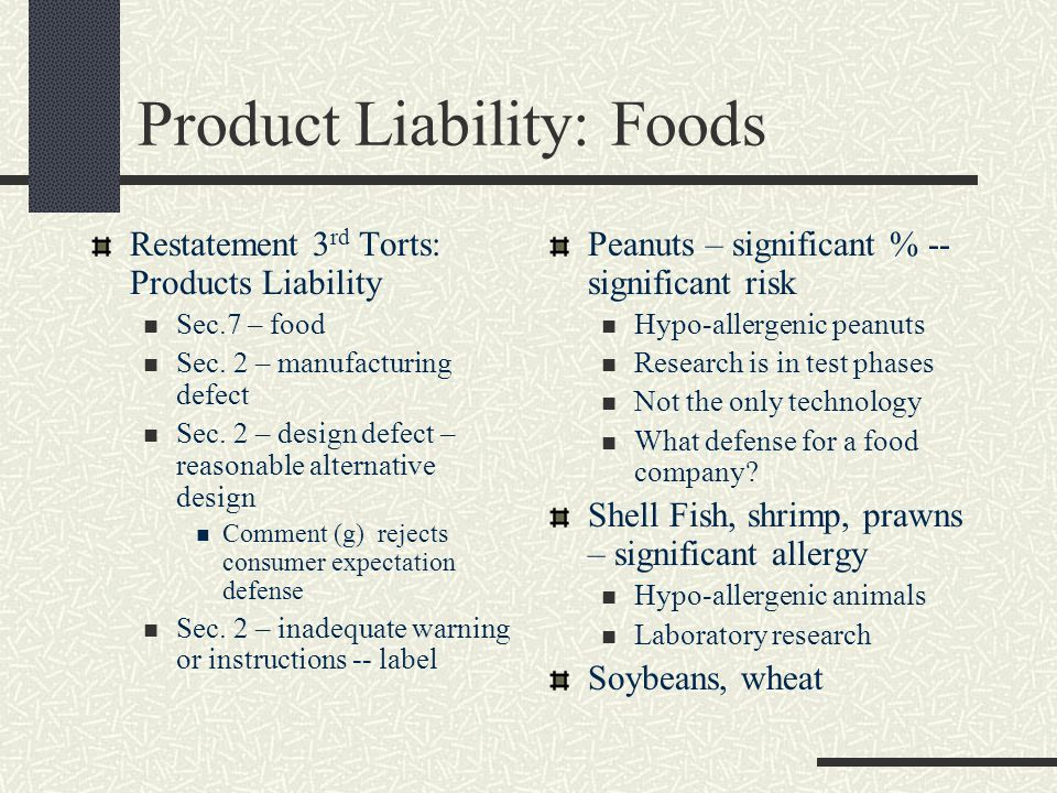 Product Liability: Foods Restatement 3 rd Torts: Products Liability Sec.7 – food Sec.
