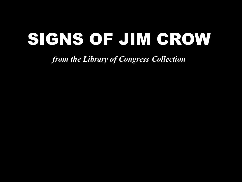 SIGNS OF JIM CROW from the Library of Congress Collection