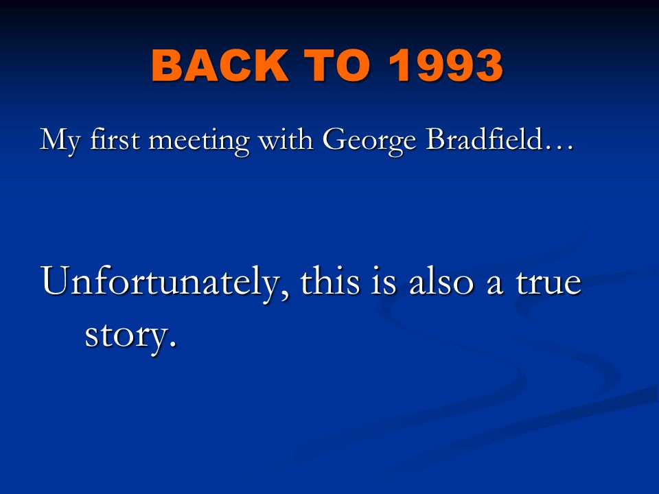 BACK TO 1993 My first meeting with George Bradfield… Unfortunately, this is also a true story.
