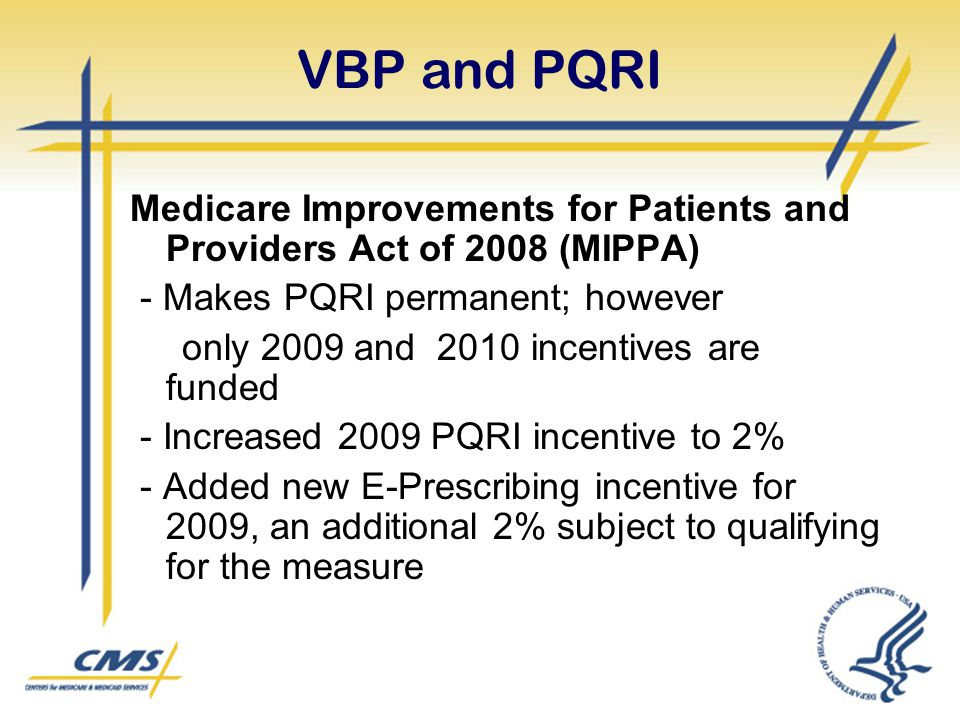 VBP and PQRI Medicare Improvements for Patients and Providers Act of 2008 (MIPPA) - Makes PQRI permanent; however only 2009 and 2010 incentives are fu