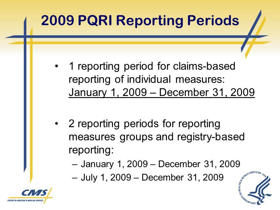 2009 PQRI Reporting Periods 1 reporting period for claims-based reporting of individual measures: January 1, 2009 – December 31, 2009 2 reporting peri