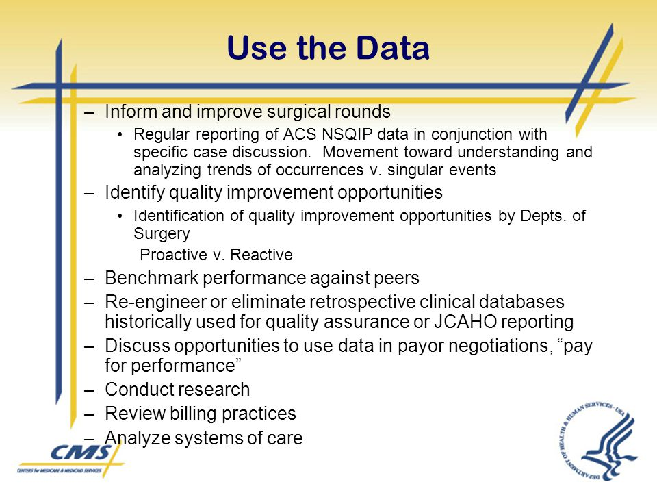 –Inform and improve surgical rounds Regular reporting of ACS NSQIP data in conjunction with specific case discussion. Movement toward understanding an