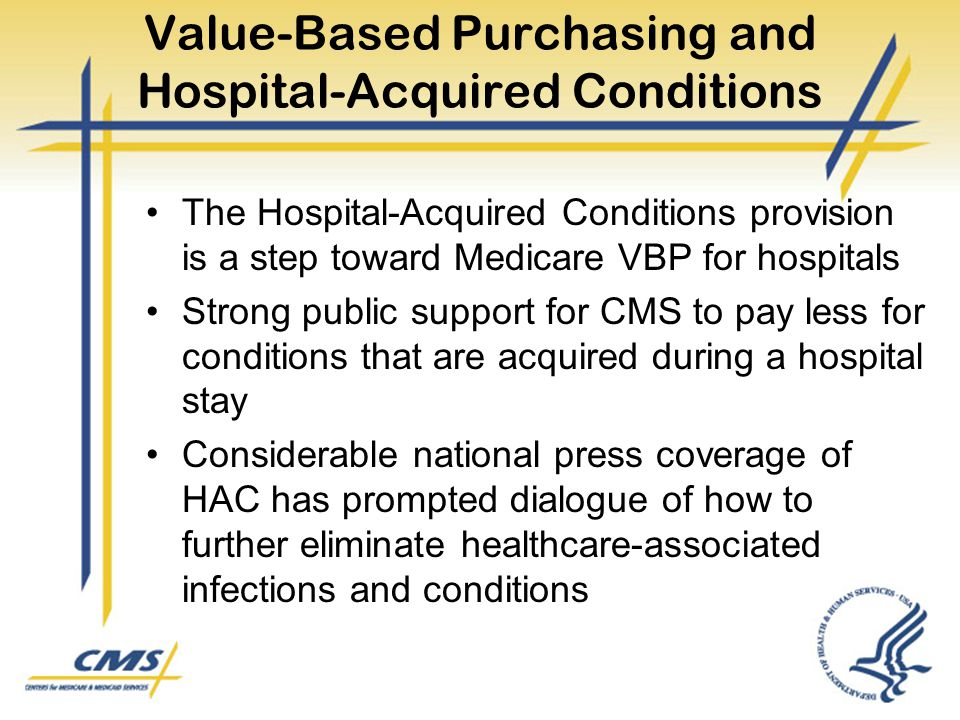 Value-Based Purchasing and Hospital-Acquired Conditions The Hospital-Acquired Conditions provision is a step toward Medicare VBP for hospitals Strong